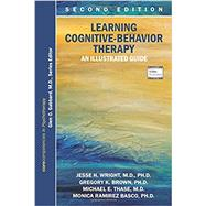 Learning Cognitive-Behavior Therapy by Wright, Jesse H., M.D., Ph.D.; Brown, Gregory K., Ph.D.; Thase, Michael E., M.D.; Basco, Monica Ramirez, Ph.D., 9781615370184