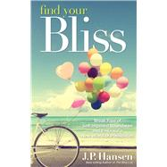 Find Your Bliss: Break Free of Self-imposed Boundaries and Embrace a New World of Possibilities by Hansen, J. P., 9781632650184