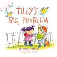 Tilly's Big Problem by Allen, Lisa; Stanley, Rose, 9781760360184