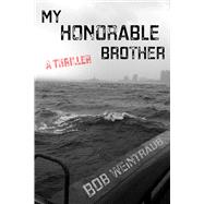My Honorable Brother: A Thriller by Weintraub, Bob, 9781631580185