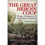 The Great Heroin Coup by Krüger, Henrik; Meldon, Jerry; Scott, Peter Dale, 9781634240185