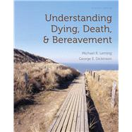 Understanding Dying, Death, and Bereavement by Leming, Michael R.; Dickinson, George E., 9780495810186