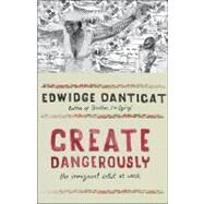 Create Dangerously by Danticat, Edwidge, 9780691140186