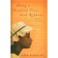 Hang a Thousand Trees with Ribbons : The Story of Phillis Wheatley by Rinaldi, Ann, 9780756950187