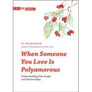 When Someone You Love Is Polyamorous by Sheff, Elisabeth, 9780996460187