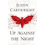 Up Against the Night by Cartwright, Justin, 9781632860187
