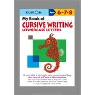 My Book of Cursive Writing: Lowercase Letters by Kumon, 9781935800187