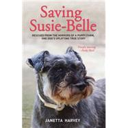 Saving Susie-belle: Rescued from the Horrors of a Puppy Farm, One Dog's Uplifting True Story by Harvey, Janetta, 9781784180188