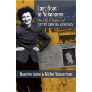 Last Boat to Yokohama The Life and Legacy of Beate Sirota Gordon by Azimi, Nassrine; Wasserman, Michel, 9781941110188