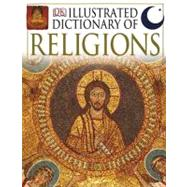 Illustrated Dictionary of Religion Figures, Festivals, and Beliefs of the World's Religions