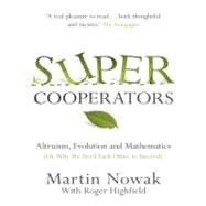 SuperCooperators : Altruism, Evolution, and Why We Need Each Other to Succeed by Martin Nowak; Roger Highfield, 9781439100189