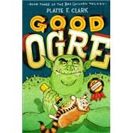 Good Ogre by Clark, Platte F., 9781442450189
