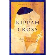 From the Kippah to the Cross: A Jew's Conversion to Catholicism by Setbon, Jean-marie Élie, 9781621640189