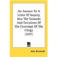 An Answer To A Letter Of Inquiry Into The Grounds And Occasions Of The Contempt Of The Clergy by Bramhall, John, 9780548610190