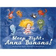 Sleep Tight, Anna Banana! by Dormal, Alexis; Roques, Dominique, 9781626720190