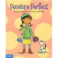 Penelope Perfect: A Tale of Perfectionism Gone Wild by Anderson, Shannon; Kath, Katie, 9781631980190