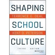 Shaping School Culture by Deal, Terrence E.; Peterson, Kent D., 9781119210191