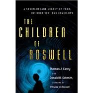 The Children of Roswell by Carey, Thomas J.; Schmitt, Donald R., 9781632650191