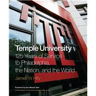 Temple University : 125 Years of Service to Philadelphia, the Nation, and the World by Hilty, James W., 9781439900192