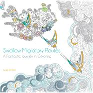 Swallow Migratory Routes A Fantastic Journey in Coloring by Muzio, Sara, 9781684120192