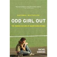 Odd Girl Out: The Hidden Culture of Aggression in Girls by Simmons, Rachel, 9780547520193