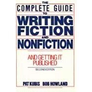 Complete Guide to Writing Fiction and Nonfiction, and Getting it Published by Kubis, Pat, 9780131610194