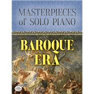 Masterpieces of Solo Piano Baroque Era by Bach, Johann Sebastian; Handel, George Frideric; Rameau, Jean-Philippe; Scarlatti, Domenico; Vivaldi, Antonio; Purcell, Henry; Telemann, Georg Philipp, 9780486820194