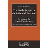 The Lord's Supper in the Reformed Tradition by Riggs, John W., 9780664260194