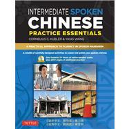 Intermediate Spoken Chinese Practice Essentials: A Wealth of Activities to Enhance Your Spoken Mandarin by Kubler, Cornelius C.; Wang, Yang, 9780804840194