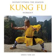 The Shaolin Kung Fu Workout by Lei, Shifu Yan; Vason, Manuel, 9780956310194