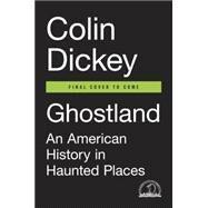 Ghostland by Dickey, Colin, 9781101980194