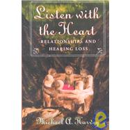 Listen with the Heart : Relationships and Hearing Loss by Unknown, 9781581210194