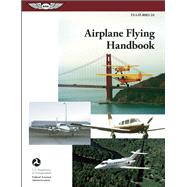 Airplane Flying Handbook: ASA FAA-H-8083-3A by Unknown, 9781619540194