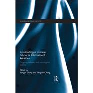 Constructing a Chinese School of International Relations: Ongoing Debates and Sociological Realities by Zhang; Yongjin, 9781138910195