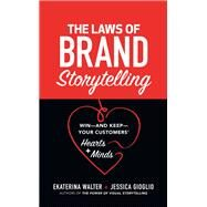 The Laws of Brand Storytelling:Win—and Keep—Your Customers' Hearts and Minds by Walter, Ekaterina; Gioglio, Jessica, 9781260440195