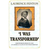 I Was Transformed by Fenton, Laurence, 9781445670195