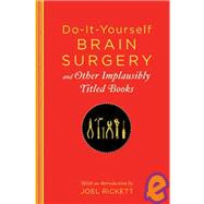 Do-It-Yourself Brain Surgery And Other Implausibly Titled Books And Other Implausibly Titled Books by Rickett, Joel, 9781608190195