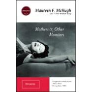 Mothers & Other Monsters: Stories by McHugh, Maureen F., 9781931520195