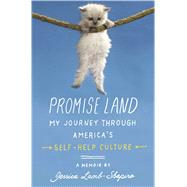 Promise Land My Journey through America's Self-Help Culture by Lamb-shapiro, Jessica, 9781439100196