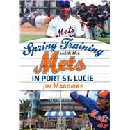 Spring Training With the Mets in Port St. Lucie by Maggiore, Jim, 9781634990196