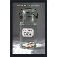 Things Don't Break by Rosenbaum, Richard, 9781988040196