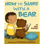 How to Share with a Bear by Pinder, Eric; Graegin, Stephanie, 9780374300197