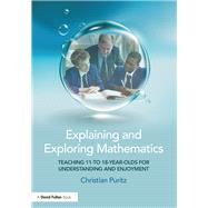 Explaining and Exploring Mathematics: Teaching 11- to 18-year-olds  for understanding and enjoyment by Puritz; Christian, 9781138680197