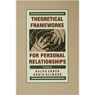 Theoretical Frameworks for Personal Relationships by Erber,Ralph;Erber,Ralph, 9781138990197