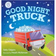 Good Night, Truck by Odgers, Sally; Mckenzie, Heath, 9781250070197