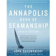 The Annapolis Book of Seamanship Fourth Edition by Rousmaniere, John; Smith, Mark, 9781451650198