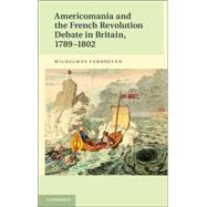 Americomania and the French Revolution Debate in Britain, 1789-1802 by Verhoeven, Wil, 9781107040199