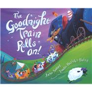 The Goodnight Train Rolls On! by Sobel, June; Huliska-Beith, Laura, 9781328500199