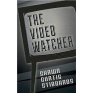 The Video Watcher by Stibbards, Shawn Curtis, 9781771960199