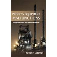 Process Equipment Malfunctions: Techniques to Identify and Correct Plant Problems by Lieberman, Norman, 9780071770200